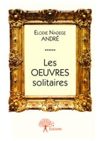 Les oeuvres solitaires by Elodie Nadège André