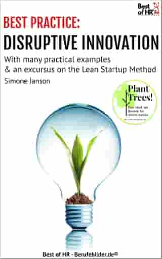 [BEST PRACTICE] Disruptive Innovation: With many practical examples & an excursus to the Lean StartUp Method
