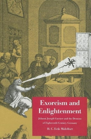 Exorcism and Enlightenment: Johann Joseph Gassner and the Demons of Eighteenth-Century Germany