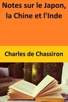Notes sur le Japon, la Chine et l'Inde by Charles de Chassiron