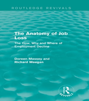 The Anatomy of Job Loss (Routledge Revivals) The How,  Why and Where of Employment Decline