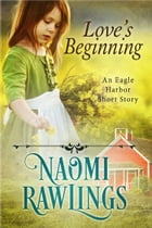 Love's Beginning: Historical Christian Short Story by Naomi Rawlings