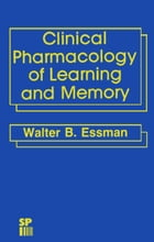 Clinical Pharmacology of Learning and Memory by W.B. Essman