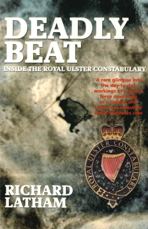 Deadly Beat Inside the Royal Ulster Constabulary