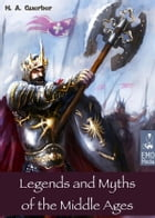 Legends and Myths of the Middle Ages - Medieval Sagas Retold for Easy Reading - Introduction to Medieval Literature and European Mythology (Illustrate by H. A. Guerber