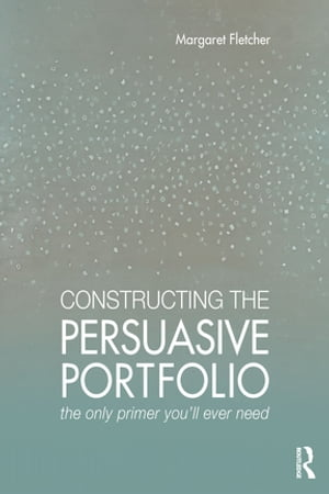 Constructing the Persuasive Portfolio The Only Primer You?ll Ever Need