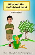 Billy and the Unfinished Land by Cheyenne Lazar