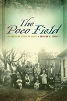 The Poco Field: An American Story of Place by Talmage A. Stanley