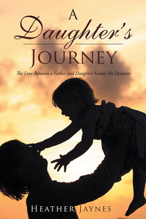 A Daughter's Journey: The Love Between a Father and Daughter Knows No Distance