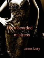 The Discarded Mistress by Anne Ivory