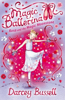 Book Rosa and the Magic Moonstone (Magic Ballerina, Book 9) by Darcey Bussell