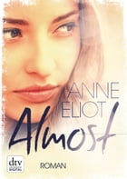 Almost: Roman by Anne Eliot