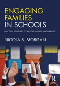 Engaging Families in Schools: Practical strategies to improve parental involvement