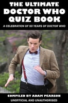The Ultimate Doctor Who Quiz Book: A Celebration of 50 Years of Doctor Who by Adam Pearson