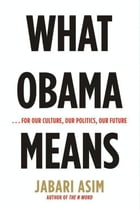 What Obama Means: ...for Our Culture, Our Politics, Our Future by Jabari Asim