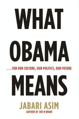 Book What Obama Means: ...for Our Culture, Our Politics, Our Future by Jabari Asim