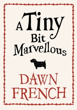 Book A Tiny Bit Marvellous by Dawn French