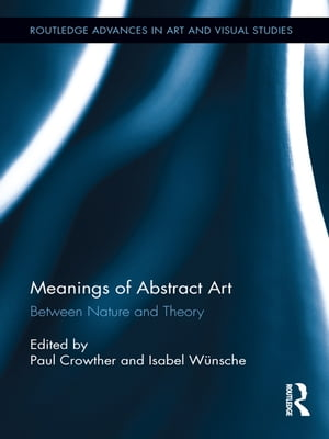 Meanings of Abstract Art Between Nature and Theory