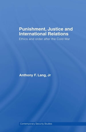 Punishment,  Justice and International Relations Ethics and Order after the Cold War