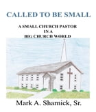 Called to be Small: A Small Church Pastor in a Big Church World