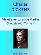 Vie et aventures de Martin Chuzzlewit - Tome II: Edition Intégrale by Charles DICKENS