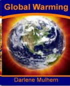 Global Warming: What Experts Don't Want You To Know About Forestry and Global Warming, Global Warming Hoax, Causes o by Darlene Mulhern