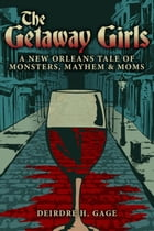 The Getaway Girls: A New Orleans Tale of Monsters, Mayhem and Moms by Deirdre Gage