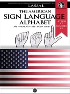 The American Sign Language Alphabet: Letters A-Z, Numbers 0-9: FingerAlphabet BASIC Reference Guide Book Series, #12 by Lassal