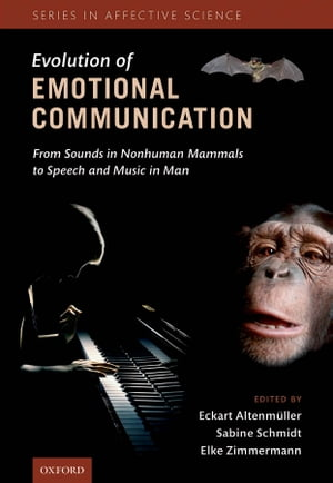 The Evolution of Emotional Communication From Sounds in Nonhuman Mammals to Speech and Music in Man