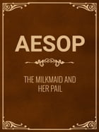 The Milkmaid And Her Pail by Aesop
