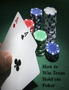 How to Win Texas Hold'em Poker by V.T.