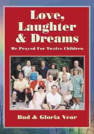 Love, Laughter & Dreams: We Prayed for Twelve Children