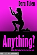 Anything? - A Kinky BDSM Bondage Short Story from Steam Books by Dara Tulen