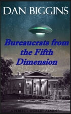 Bureaucrats from the Fifth Dimension by Dan Biggins