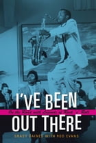 I've Been Out There: On the Road with Legends of Rock 'n' Roll by Grady Gaines