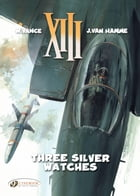 XIII - Volume 11 - Three Silver Watches by William Vance