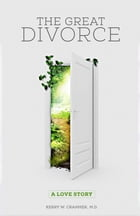 The Great Divorce: A Love Story by Kerry W. Cranmer, MD