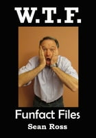 W.T.F.: Funfact Files by Sean Ross
