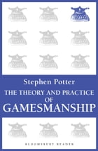 The Theory and Practice of Gamesmanship: or The Art of Winning Games Without Actually Cheating by Stephen Potter