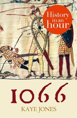 Book 1066: History in an Hour by Kaye Jones