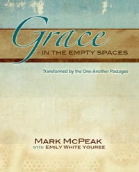 Grace in the Empty Spaces: Transformed by the One Another Passages