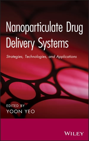Nanoparticulate Drug Delivery Systems Strategies,  Technologies,  and Applications
