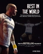 Best in the World: The Unauthorized Biography of Phil Brooks (WWE Superstar CM Punk) by Vincent Russel