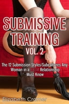 Submissive Training Vol. 2: The 12 Submission Styles/Subcultures You Must Know by Elizabeth Cramer