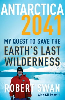 Book Antarctica 2041: My Quest to Save the Earth's Last Wilderness by Robert Swan