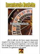 Incantevole Roulette: Fascinating Roulette by Francesco Franzi Bertolazzo