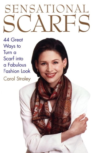 Sensational Scarfs 44 Great Ways to Turn a Scarf into a Fabulous Fashion Look