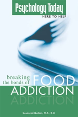 Psychology Today: Breaking the Bonds of Food Addiction by Susan McQuillan M.S. R.D.