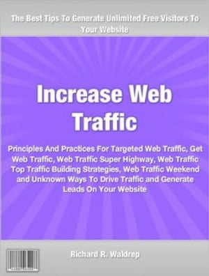 Increase Web Traffic Principles And Practices For Targeted Web Traffic,  Get Web Traffic,  Web Traffic Super Highway,  Web Traffic Top Traffic Building S
