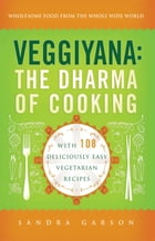 Veggiyana: The Dharma of Cooking: With 108 Deliciously Easy Vegetarian Recipes by Sandra Garson
